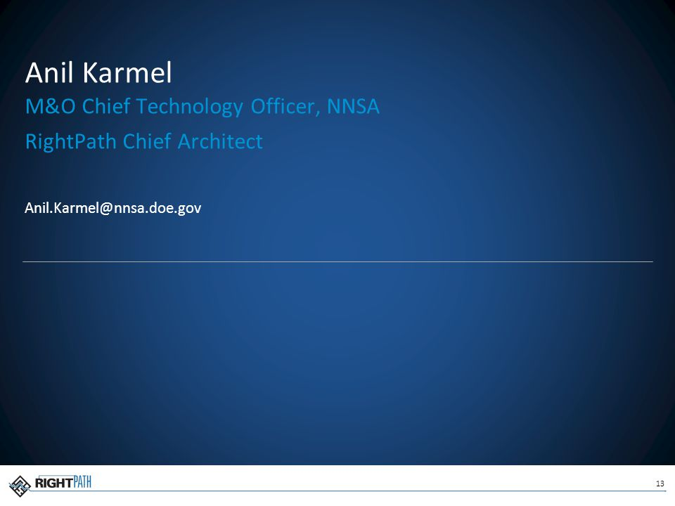 13 Anil Karmel M&O Chief Technology Officer, NNSA RightPath Chief Architect Anil.Karmel@nnsa.doe.gov