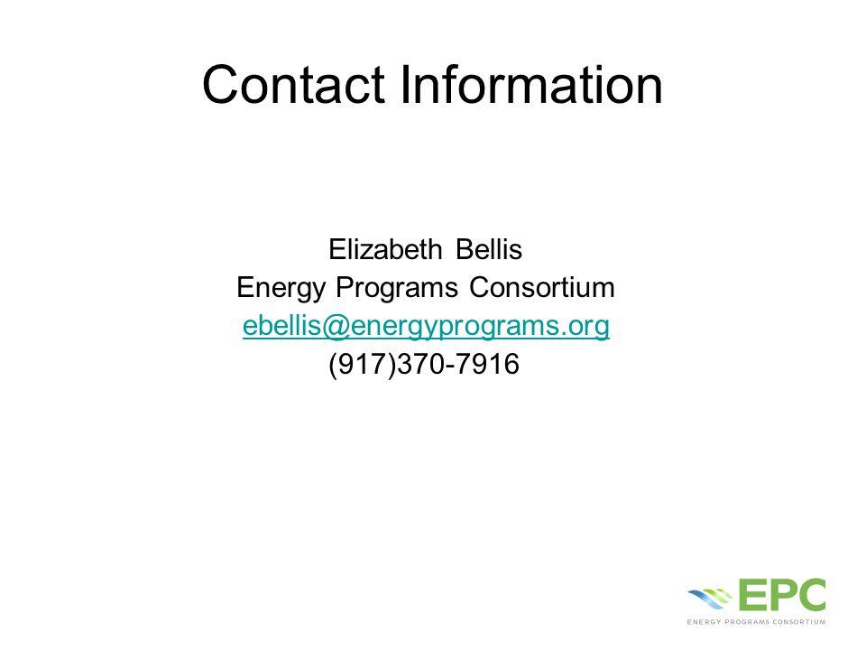 Contact Information Elizabeth Bellis Energy Programs Consortium ebellis@energyprograms.org (917)370-7916