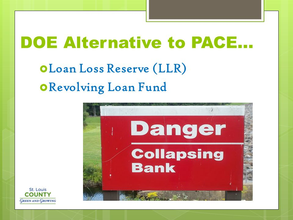 DOE Alternative to PACE…  Loan Loss Reserve (LLR)  Revolving Loan Fund