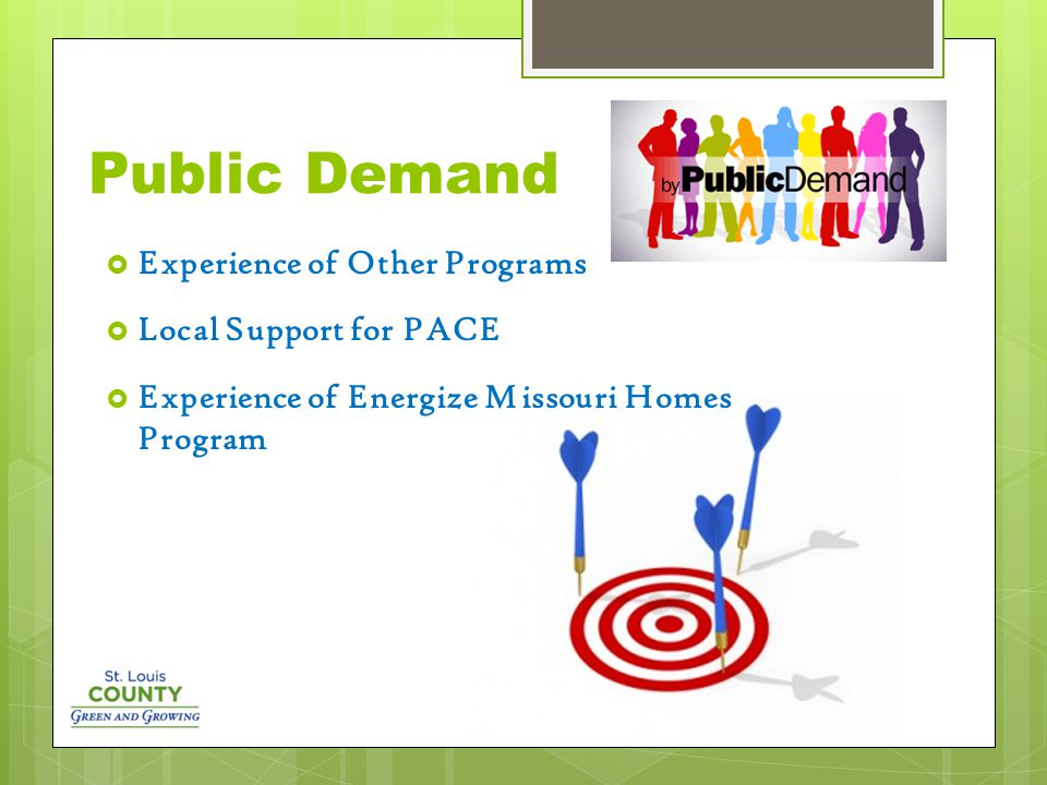 Public Demand  Experience of Other Programs  Local Support for PACE  Experience of Energize Missouri Homes Program