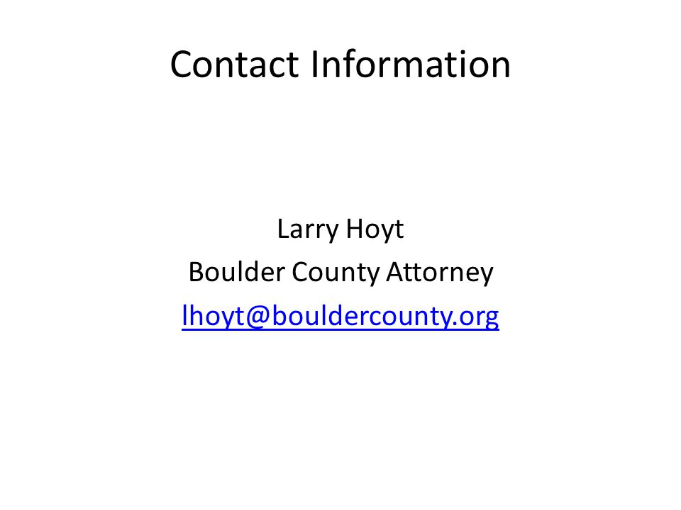 Contact Information Larry Hoyt Boulder County Attorney lhoyt@bouldercounty.org