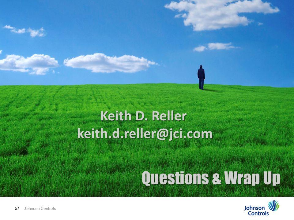 Johnson Controls57 Questions & Wrap Up Keith D. Reller keith.d.reller@jci.com