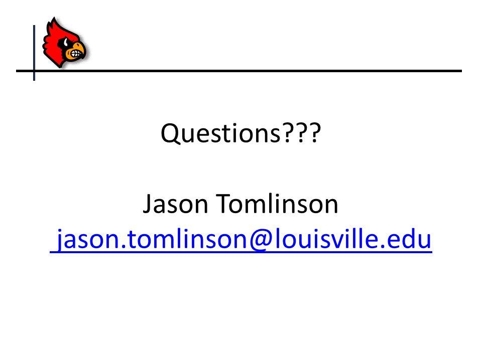 Questions??? Jason Tomlinson jason.tomlinson@louisville.edu jason.tomlinson@louisville.edu