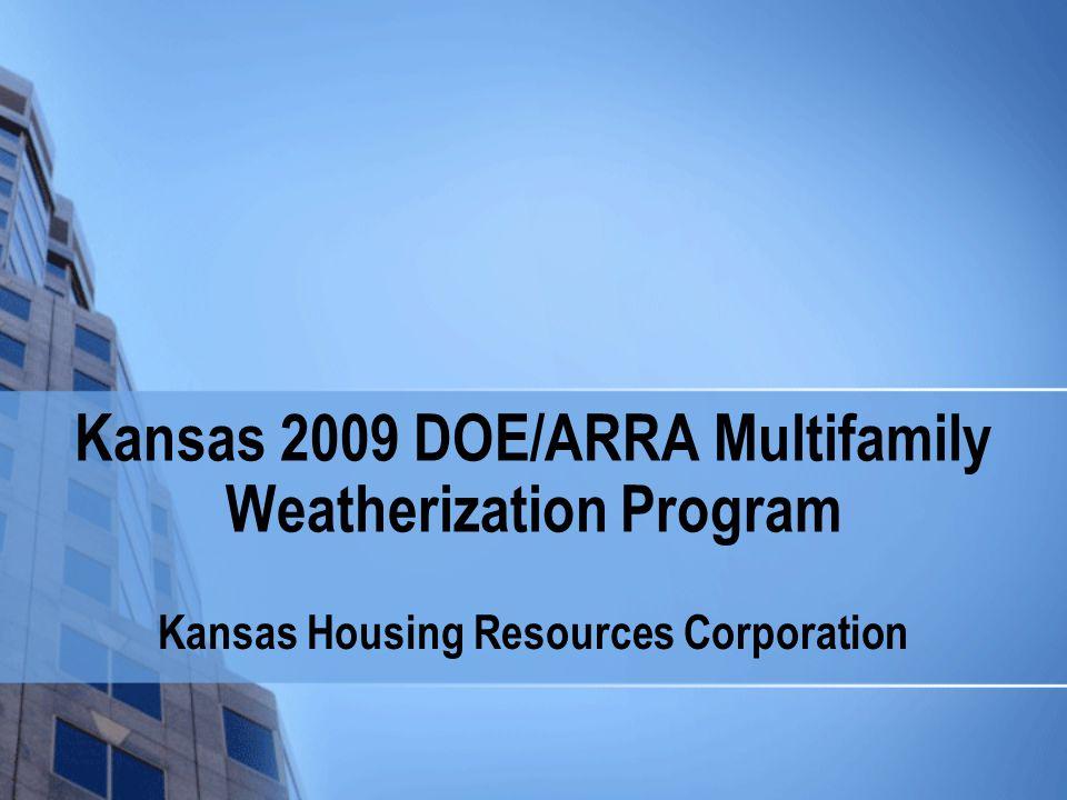 Kansas 2009 DOE/ARRA Multifamily Weatherization Program Kansas Housing Resources Corporation