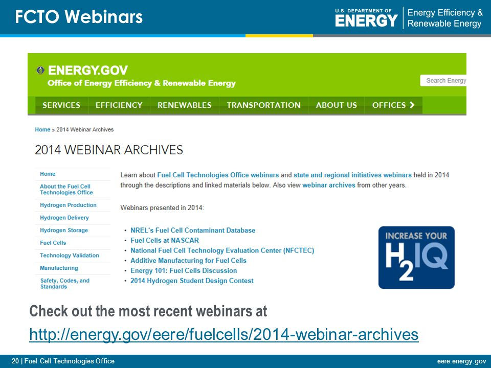 20 | Fuel Cell Technologies Officeeere.energy.gov FCTO Webinars Check out the most recent webinars at http://energy.gov/eere/fuelcells/2014-webinar-archives
