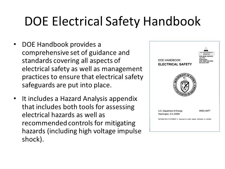 DOE Electrical Safety Handbook DOE Handbook provides a comprehensive set of guidance and standards covering all aspects of electrical safety as well as management practices to ensure that electrical safety safeguards are put into place.