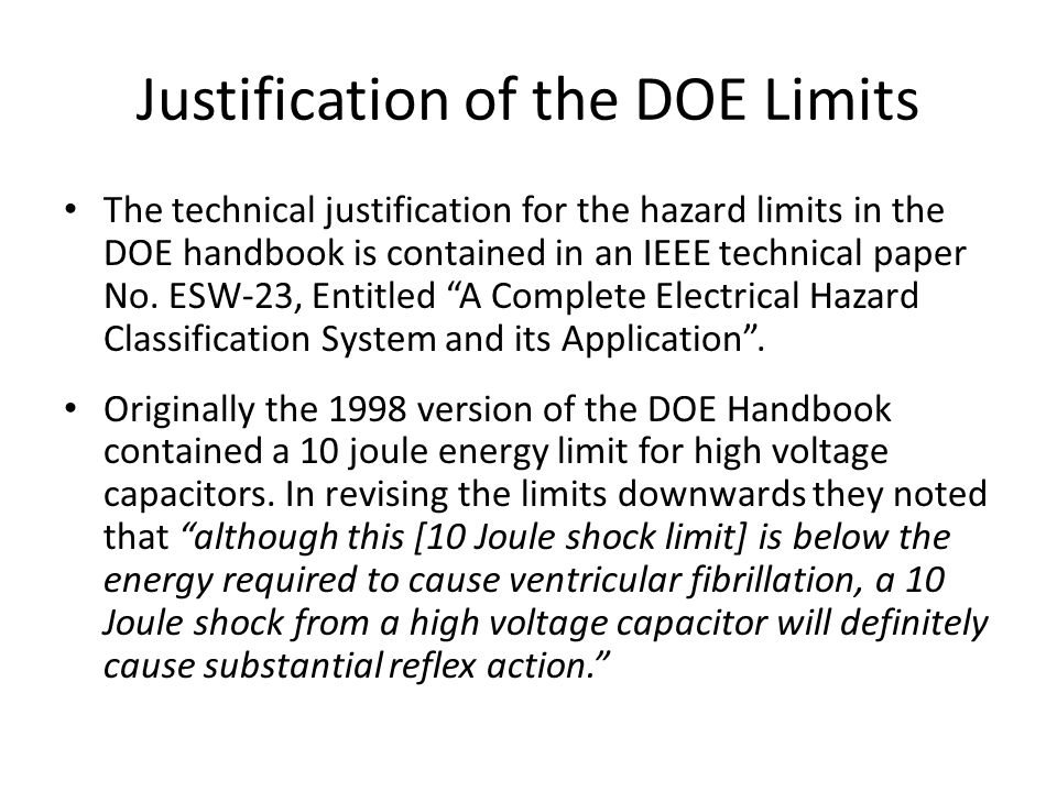 Justification of the DOE Limits In setting the 0.25 Joule limit the authors noted that research established the threshold for the beginning of nuisance reflex action to be 0.25 Joules.