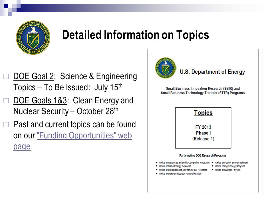Detailed Information on Topics  DOE Goal 2: Science & Engineering Topics – To Be Issued: July 15 th  DOE Goals 1&3: Clean Energy and Nuclear Security – October 28 th  Past and current topics can be found on our Funding Opportunities web page Funding Opportunities web page