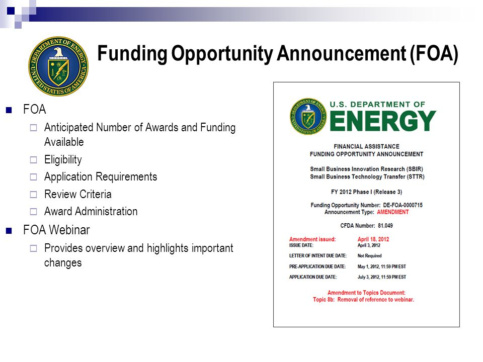 Funding Opportunity Announcement (FOA) FOA  Anticipated Number of Awards and Funding Available  Eligibility  Application Requirements  Review Criteria  Award Administration FOA Webinar  Provides overview and highlights important changes