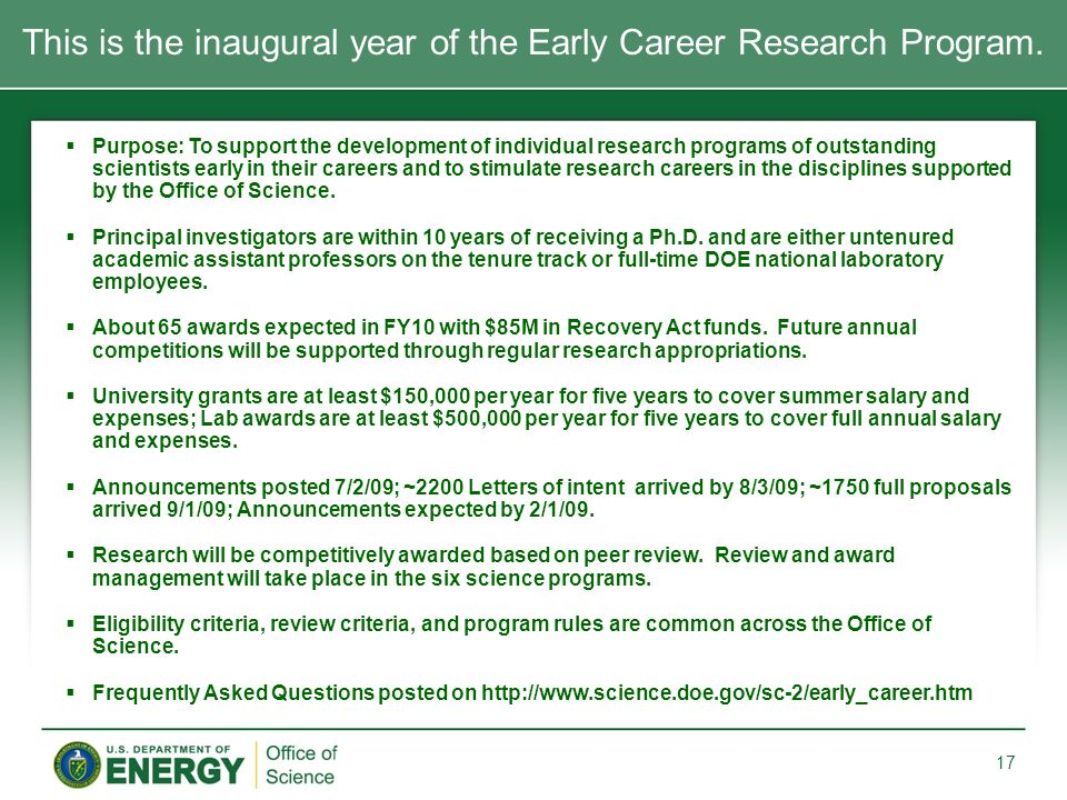  Purpose: To support the development of individual research programs of outstanding scientists early in their careers and to stimulate research caree