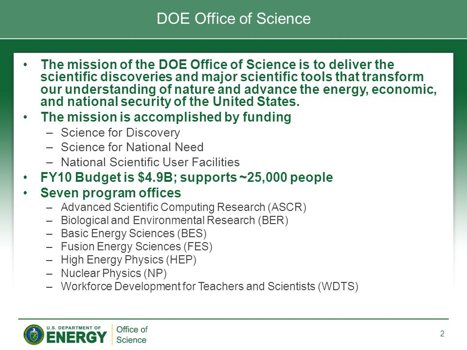 The mission of the DOE Office of Science is to deliver the scientific discoveries and major scientific tools that transform our understanding of natur
