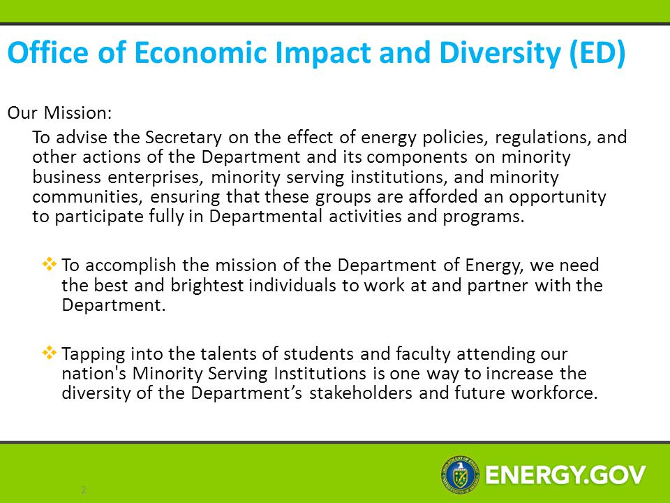 Our Mission: To advise the Secretary on the effect of energy policies, regulations, and other actions of the Department and its components on minority