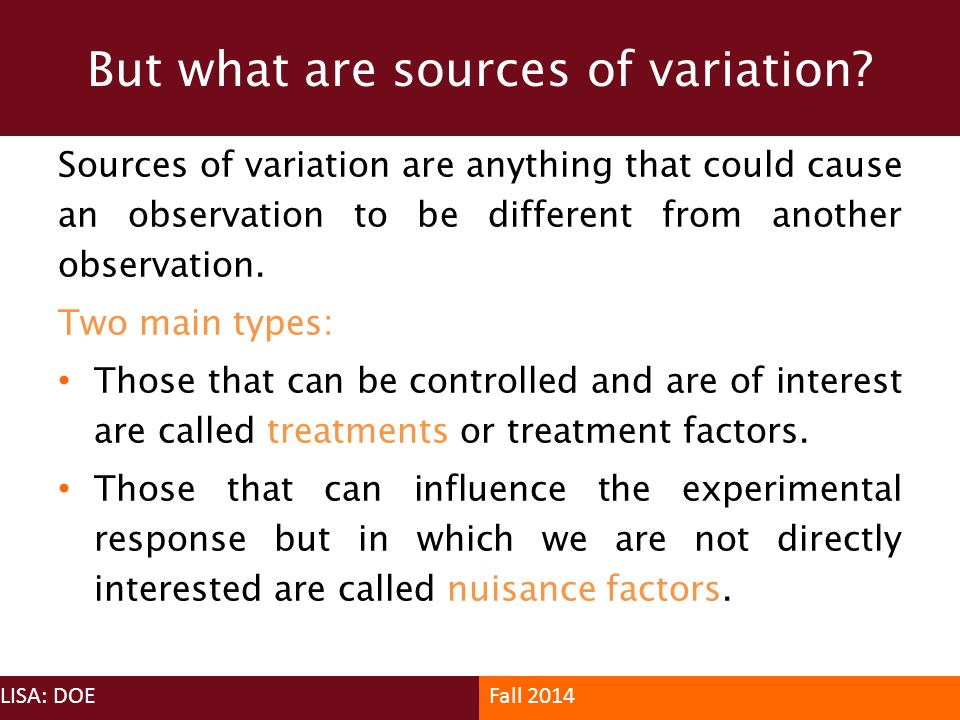 Sources of variation are anything that could cause an observation to be different from another observation. Two main types: Those that can be controll