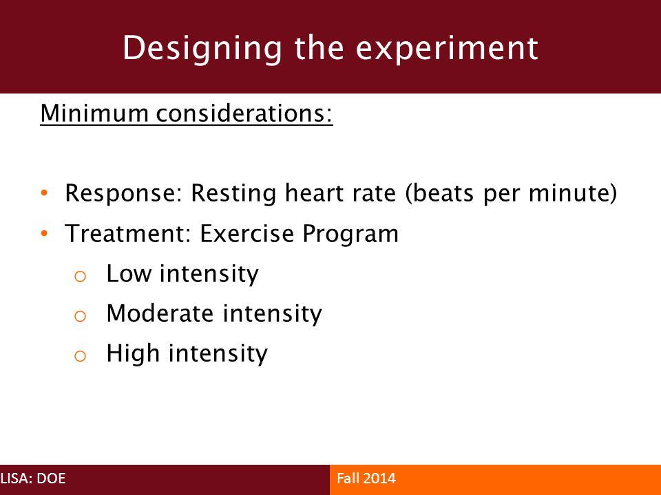 Minimum considerations: Response: Resting heart rate (beats per minute) Treatment: Exercise Program o Low intensity o Moderate intensity o High intens