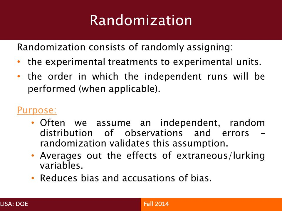 Randomization consists of randomly assigning: the experimental treatments to experimental units. the order in which the independent runs will be perfo
