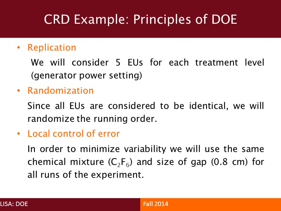 Replication We will consider 5 EUs for each treatment level (generator power setting) Randomization Since all EUs are considered to be identical, we w