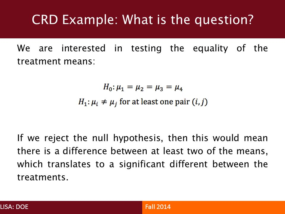 We are interested in testing the equality of the treatment means: If we reject the null hypothesis, then this would mean there is a difference between