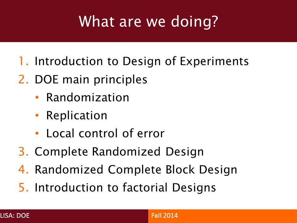 1. Introduction to Design of Experiments 2. DOE main principles Randomization Replication Local control of error 3. Complete Randomized Design 4. Rand