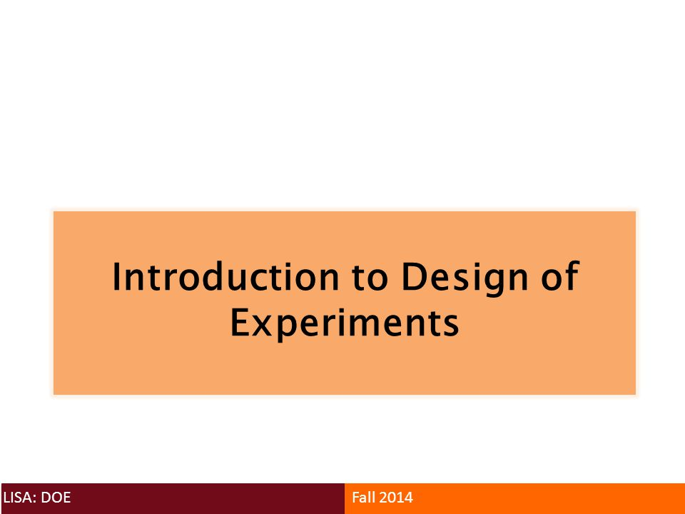 Introduction to Design of Experiments LISA: DOEFall 2014