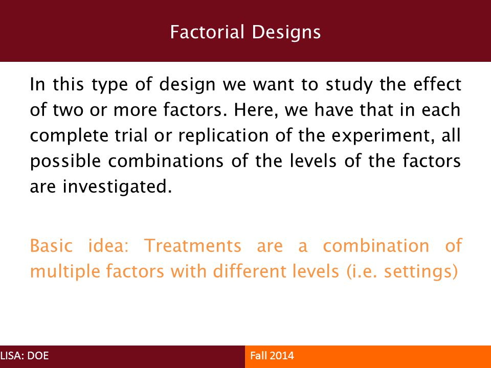In this type of design we want to study the effect of two or more factors. Here, we have that in each complete trial or replication of the experiment,
