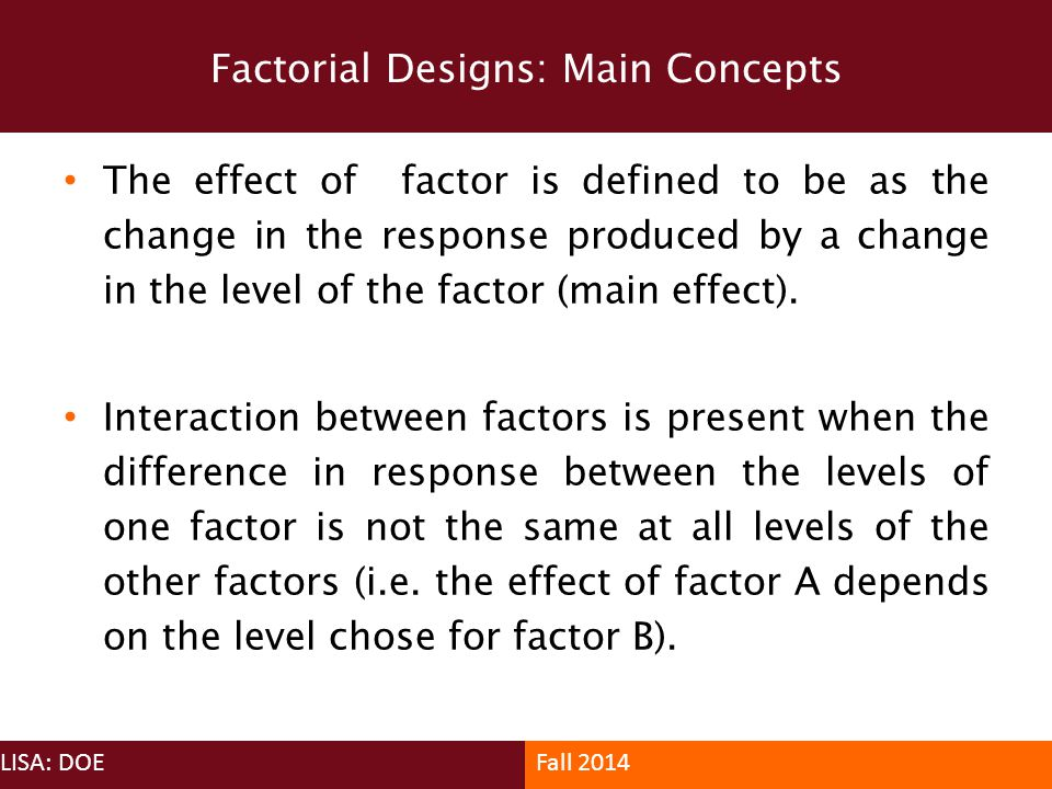 The effect of factor is defined to be as the change in the response produced by a change in the level of the factor (main effect). Interaction between