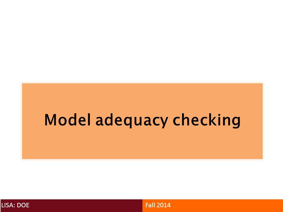 Model adequacy checking LISA: DOEFall 2014