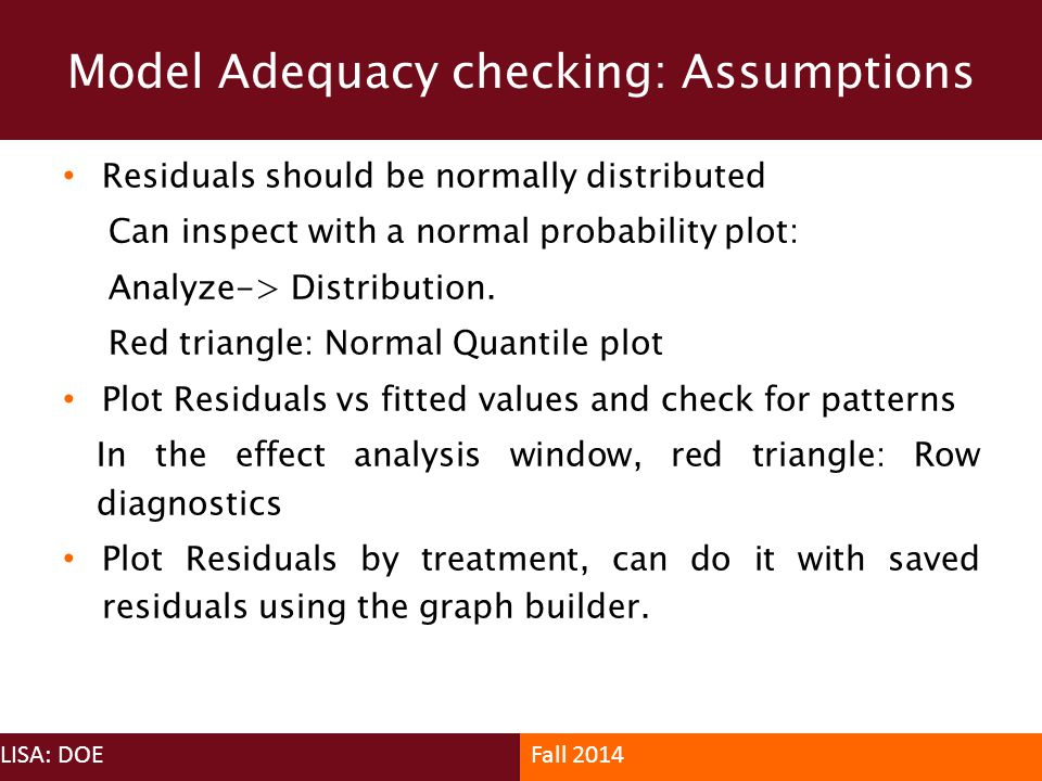 Model Adequacy checking: Assumptions LISA: DOEFall 2014 Residuals should be normally distributed Can inspect with a normal probability plot: Analyze->