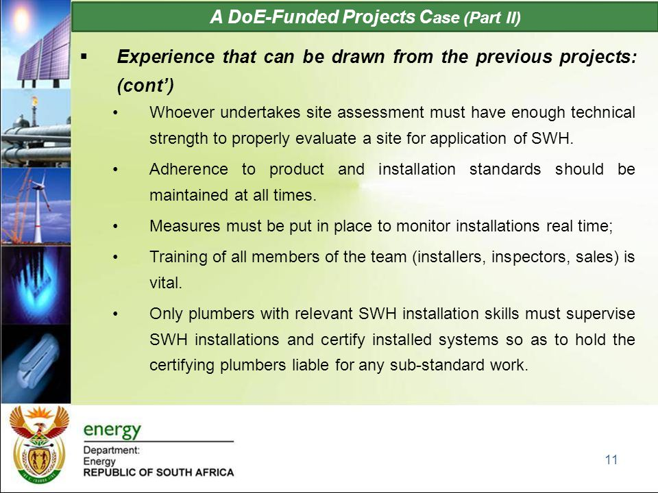 A DoE-Funded Projects C ase (Part II)  Experience that can be drawn from the previous projects: (cont') Whoever undertakes site assessment must have enough technical strength to properly evaluate a site for application of SWH.