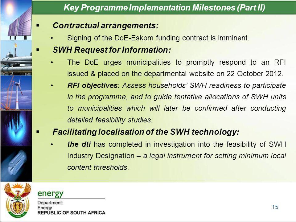 Key Programme Implementation Milestones (Part II)  Contractual arrangements: Signing of the DoE-Eskom funding contract is imminent.