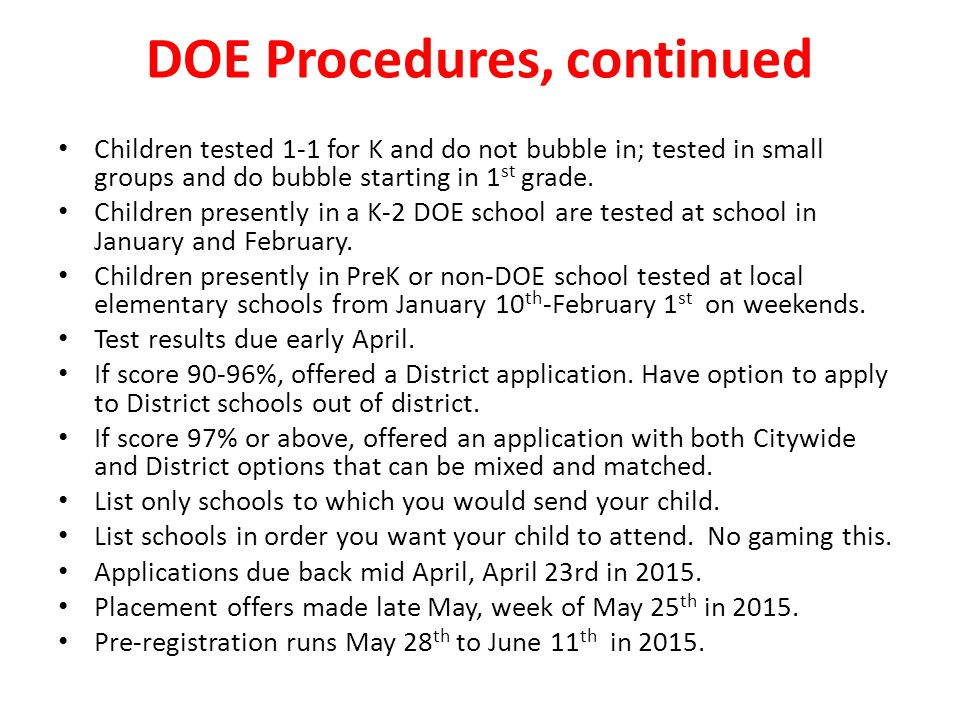 DOE Procedures, continued Children tested 1-1 for K and do not bubble in; tested in small groups and do bubble starting in 1 st grade.