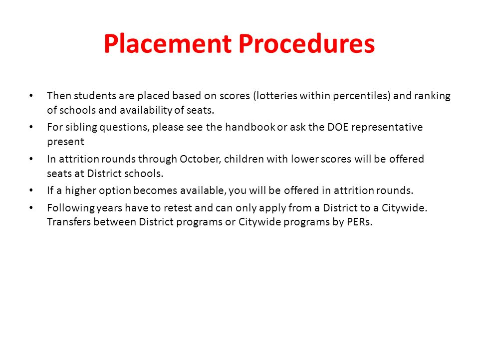 Placement Procedures Then students are placed based on scores (lotteries within percentiles) and ranking of schools and availability of seats. For sib