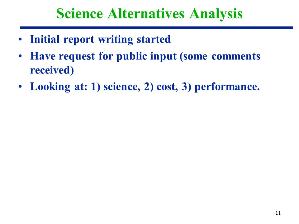 Initial report writing started Have request for public input (some comments received) Looking at: 1) science, 2) cost, 3) performance. 11 Science Alte