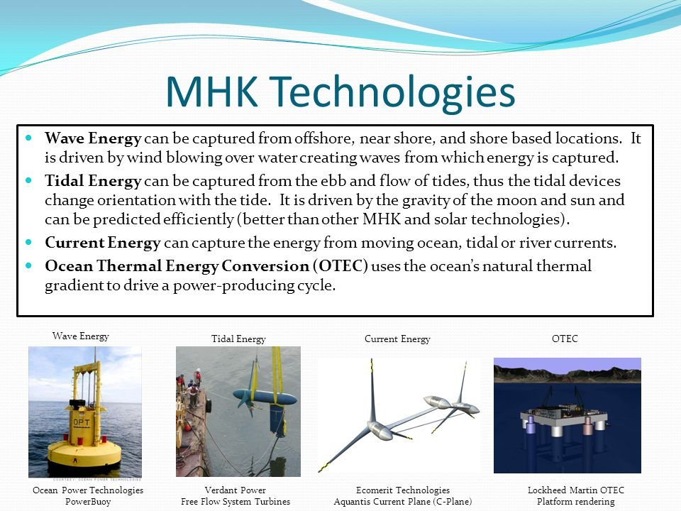 MHK Technologies Wave Energy can be captured from offshore, near shore, and shore based locations.