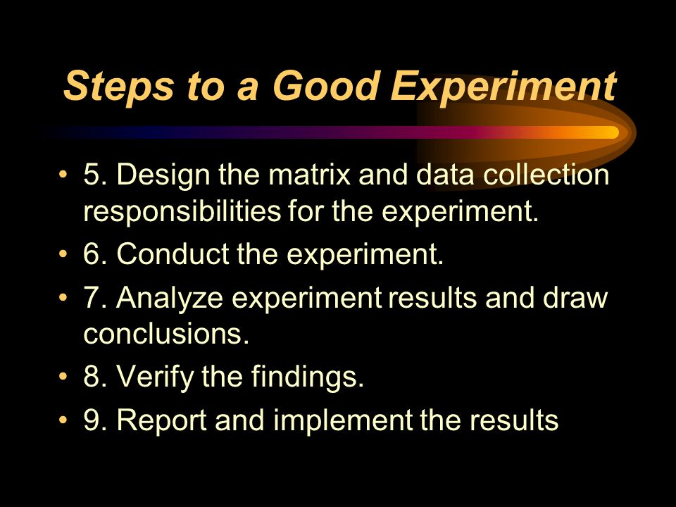 Steps to a Good Experiment 5.