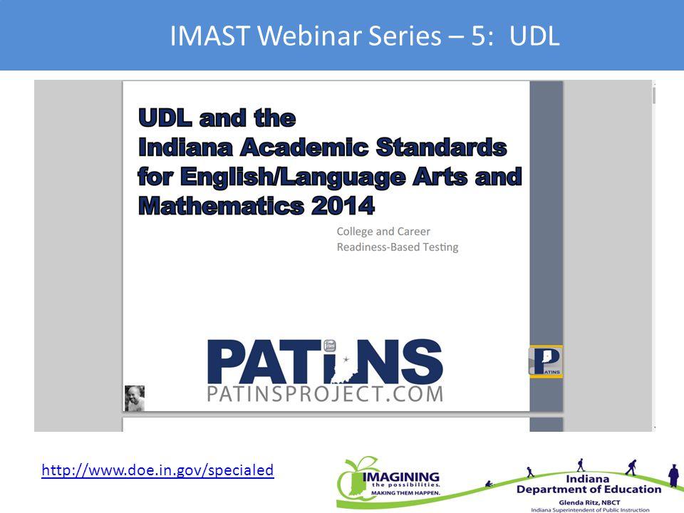 IMAST Webinar Series – 5: UDL http://www.doe.in.gov/specialed