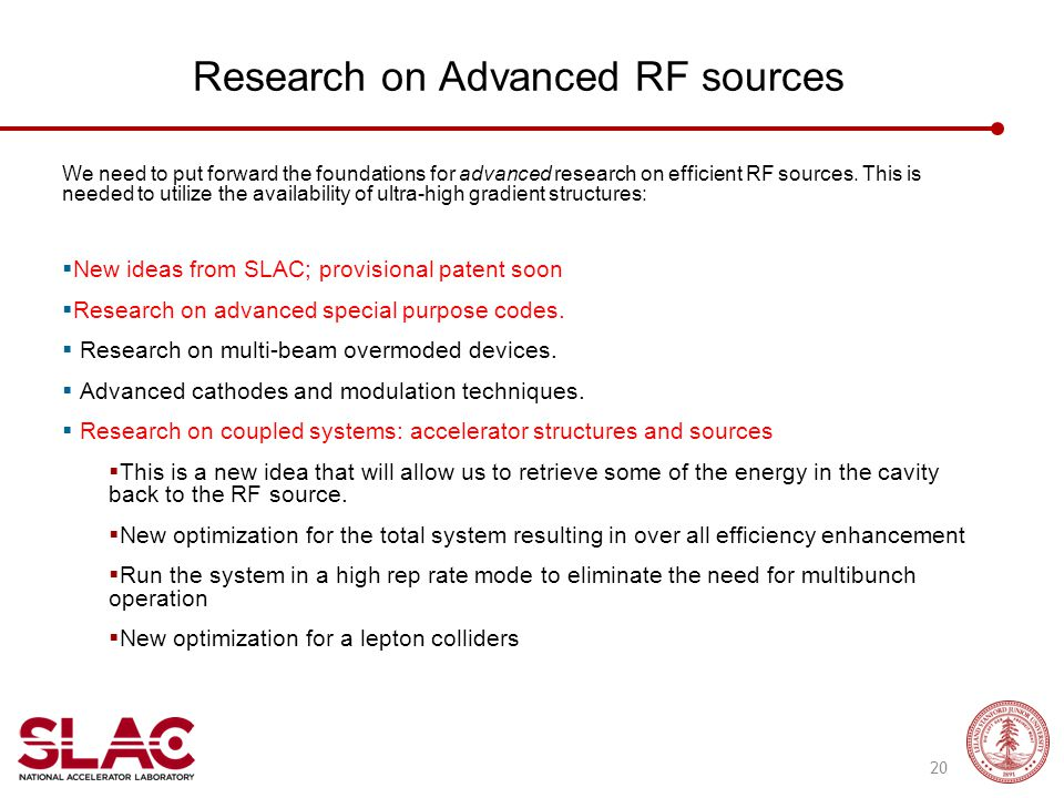 Research on Advanced RF sources We need to put forward the foundations for advanced research on efficient RF sources. This is needed to utilize the av