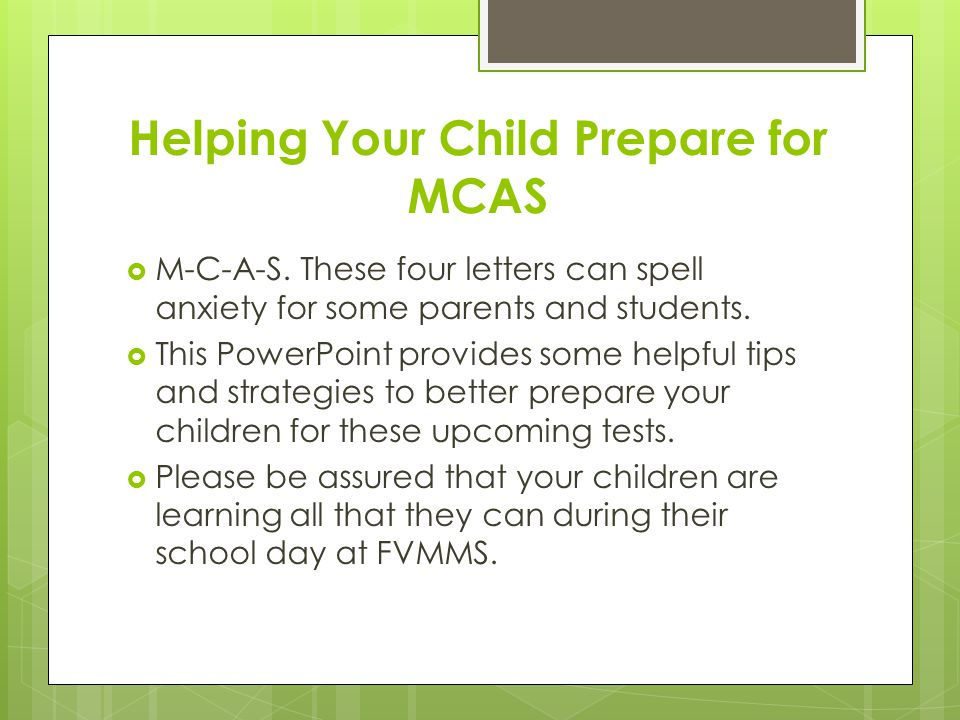 Helping Your Child Prepare for MCAS  M-C-A-S.