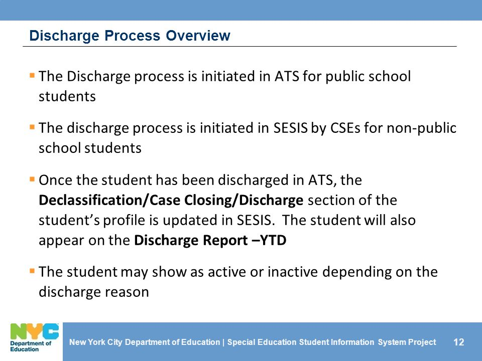 12  The Discharge process is initiated in ATS for public school students  The discharge process is initiated in SESIS by CSEs for non-public school