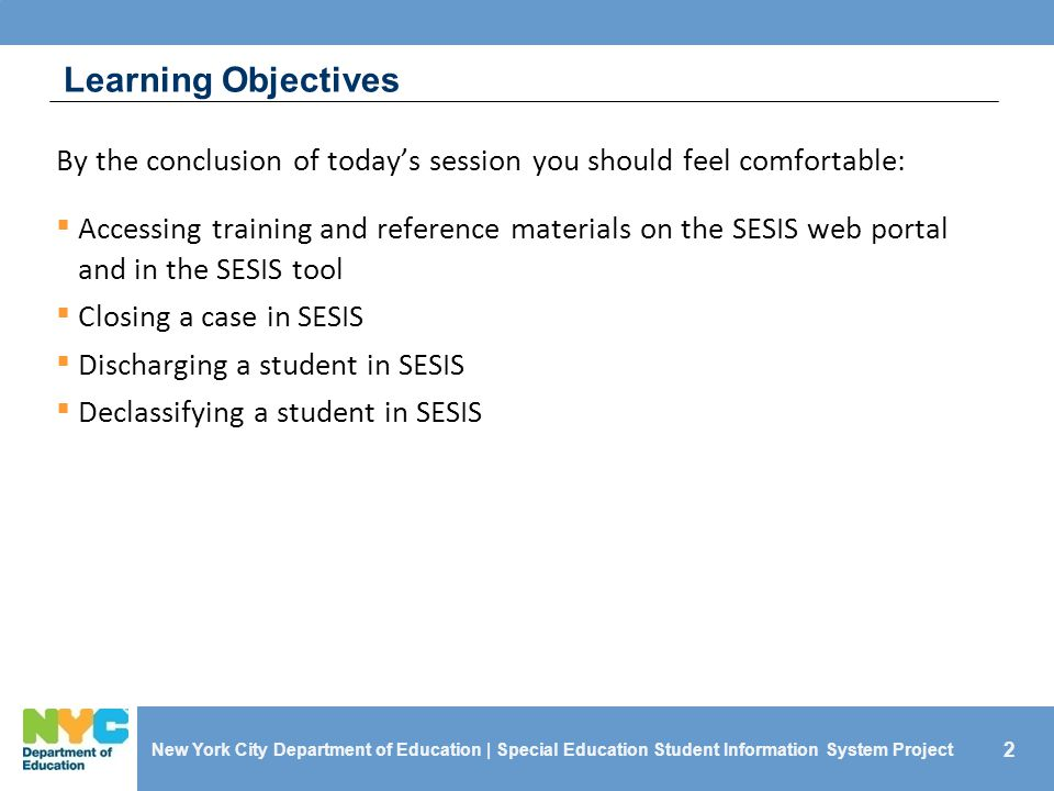 2 Learning Objectives New York City Department of Education | Special Education Student Information System Project By the conclusion of today's sessio