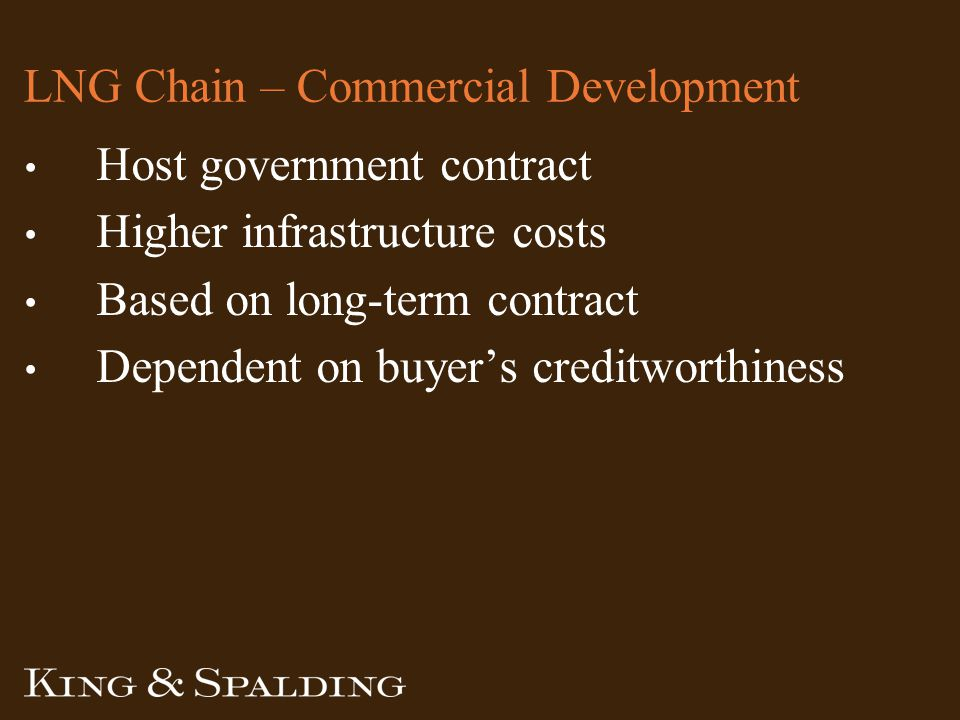 LNG Chain – Commercial Development Host government contract Higher infrastructure costs Based on long-term contract Dependent on buyer's creditworthiness