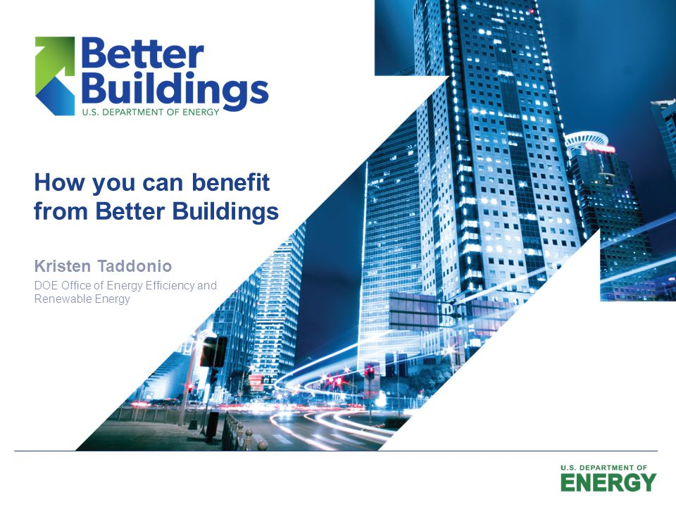 By the end of this session, you will: 1.Know what the Better Buildings Program is and why it was created 2.Have access to an inside look at how leading companies are changing business practices to improve their buildings 3.Understand how you, too, can get involved 2