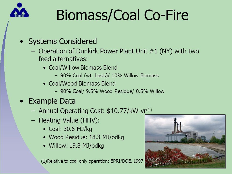 Coal Systems Considered (1) –Average Coal Plant –New Source Performance Standards (NSPS) Plant –Low Emission Boiler System (LEBS) Plant Example Data –Land Requirements Coal mining: 4,015 tons/acre (2) Utility Plant: 320 acre (3) –Coal Cost: $1.24/MMBtu (3) (1)Plant operating data and life cycle inventory results provided by Spath, Mann and Kerr, 1999 (2)Typical Appalachian region production: Energia, University of Kentucky, 2002 (3)DOE, 1999
