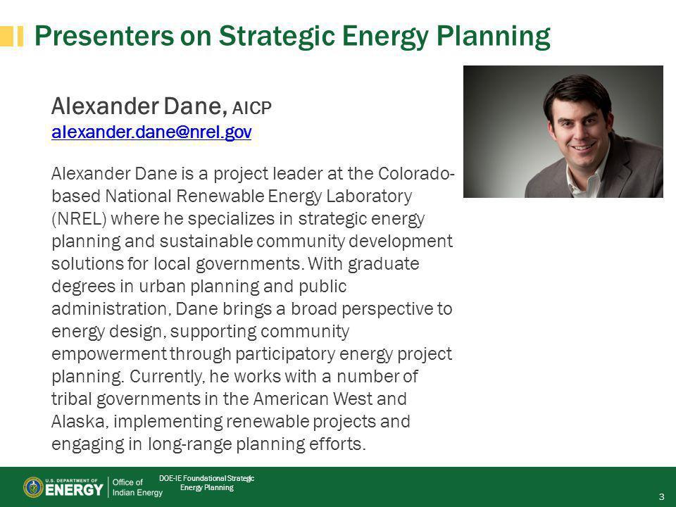 DOE-IE Foundational Strategic Energy Planning Alexander Dane, AICP alexander.dane@nrel.gov Alexander Dane is a project leader at the Colorado- based N
