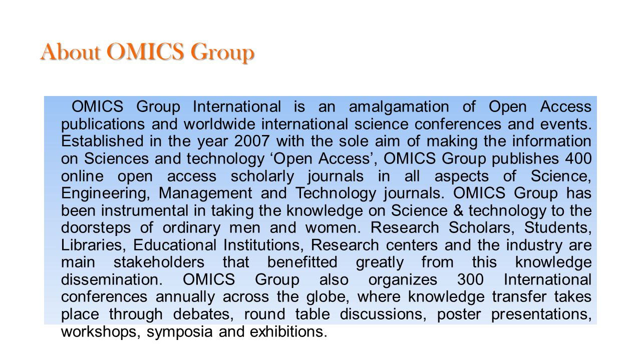 About OMICS Group OMICS Group International is an amalgamation of Open Access publications and worldwide international science conferences and events.