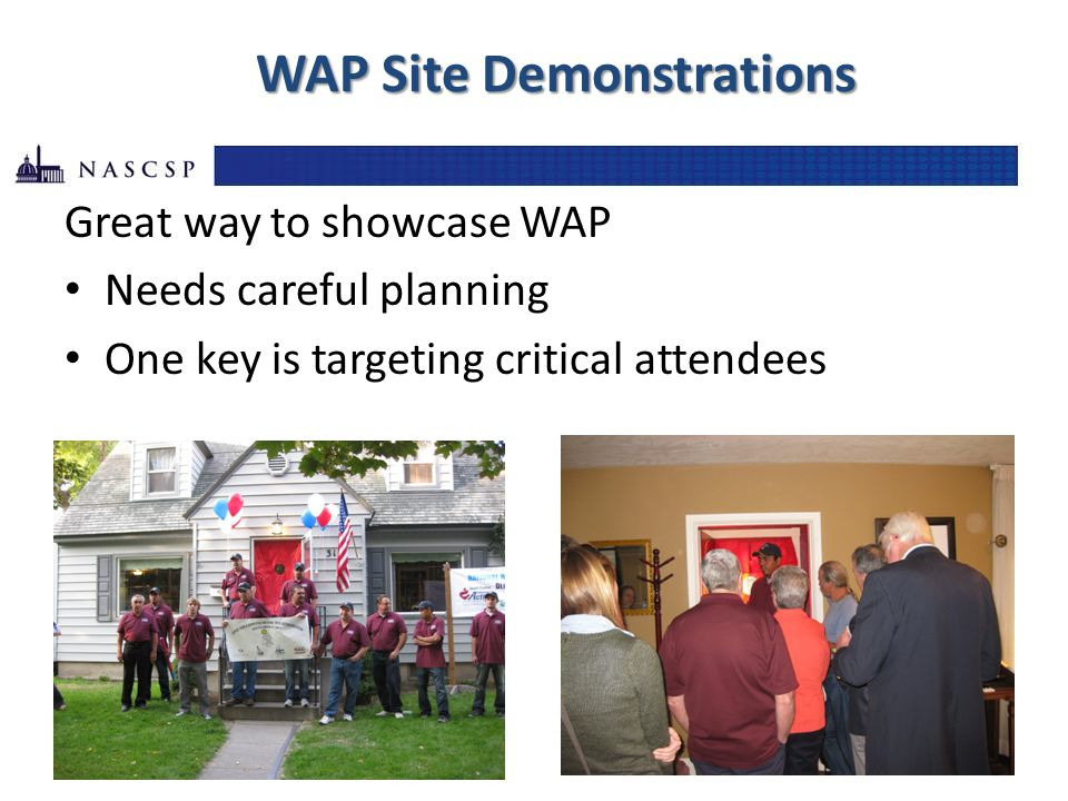 WAP Site Demonstrations Great way to showcase WAP Needs careful planning One key is targeting critical attendees