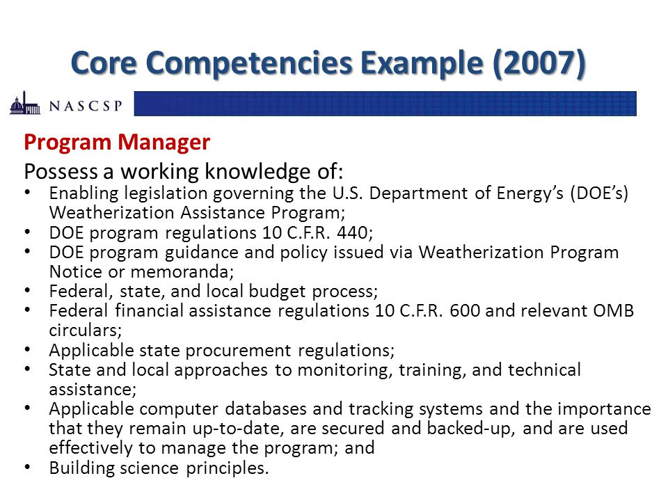 Core Competencies Example (2007) Program Manager Possess a working knowledge of: Enabling legislation governing the U.S.