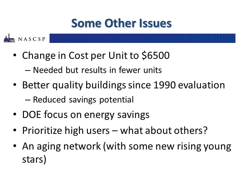Some Other Issues Change in Cost per Unit to $6500 – Needed but results in fewer units Better quality buildings since 1990 evaluation – Reduced saving