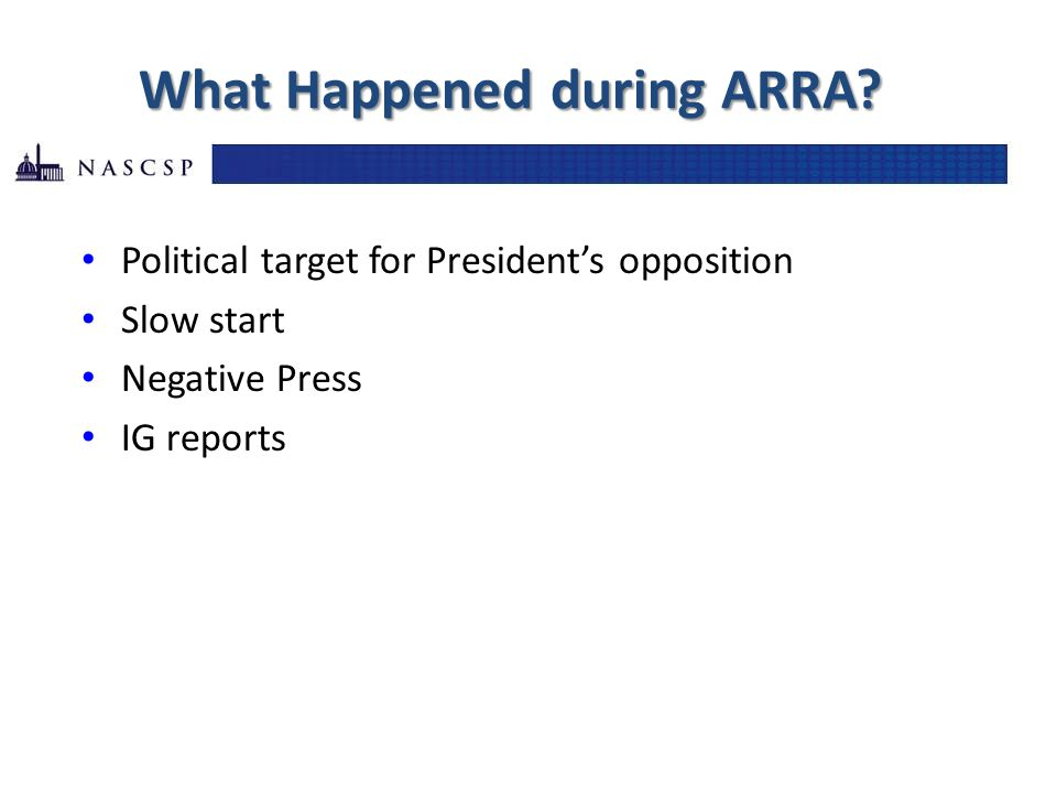 What Happened during ARRA? Political target for President's opposition Slow start Negative Press IG reports