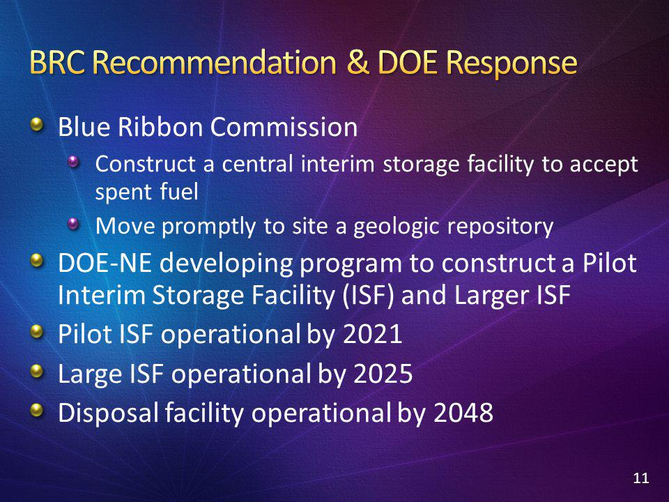 Blue Ribbon Commission Construct a central interim storage facility to accept spent fuel Move promptly to site a geologic repository DOE-NE developing