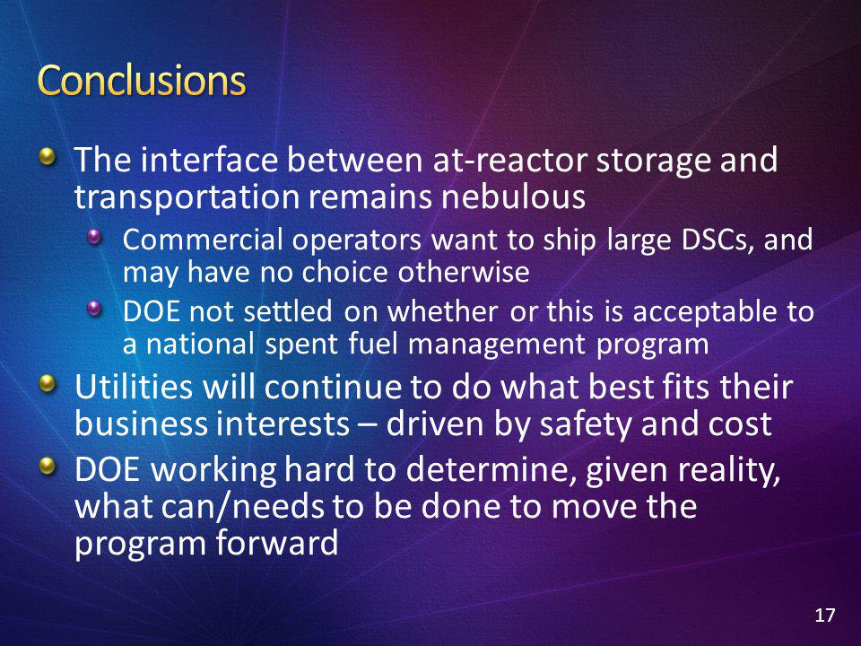 The interface between at-reactor storage and transportation remains nebulous Commercial operators want to ship large DSCs, and may have no choice othe